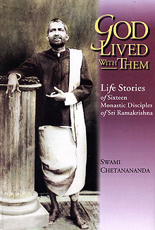 God Lived with Them: Life Stories of Sixteen Monastic Disciples of Ramakrishna by Swami Chetanananda