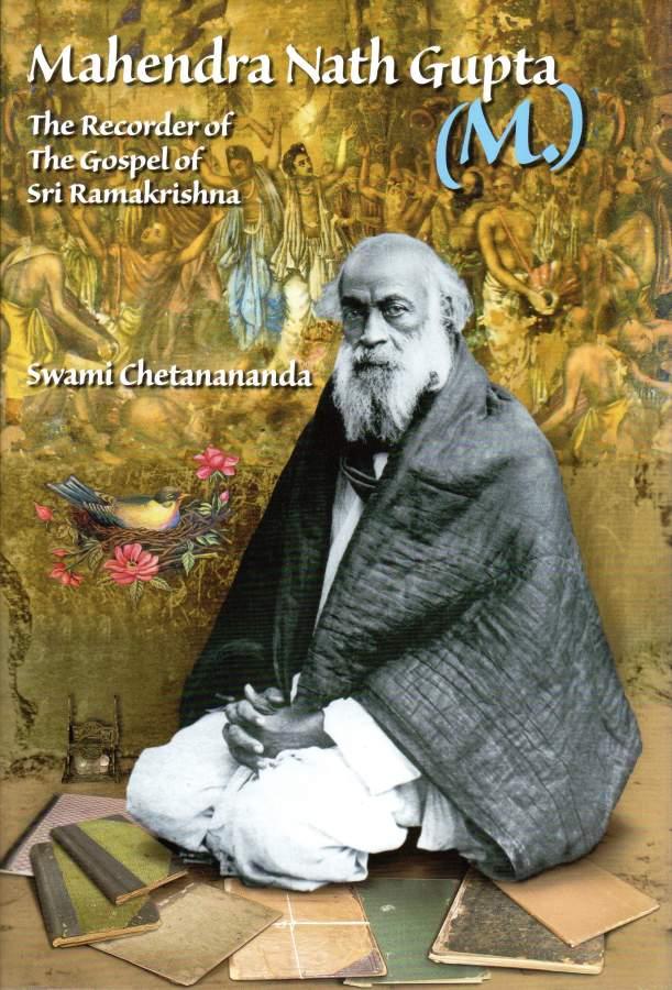 Mahendra Nath Gupta (M ) the Recorder of the Gospel of Sri Ramakrishna