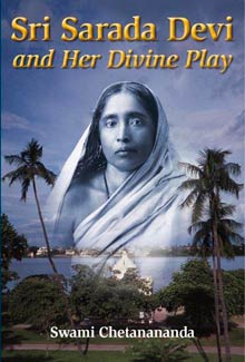 Sri Sarada Devi and Her Divine Play by Swami Chetanananda