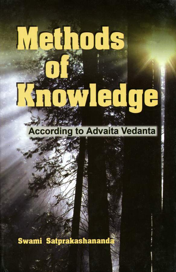 Methods of Knowledge According to Advaita Vedanta by Swami Satprakashananda