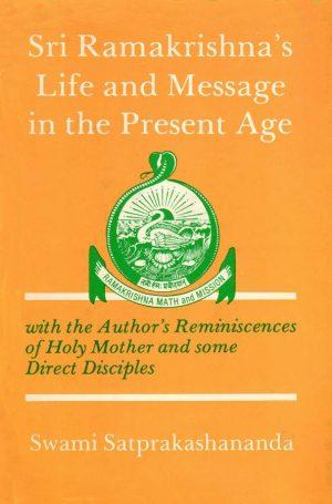 Sri Ramakrishna's Life and Message in the Present Age by Swami Satprakashananda